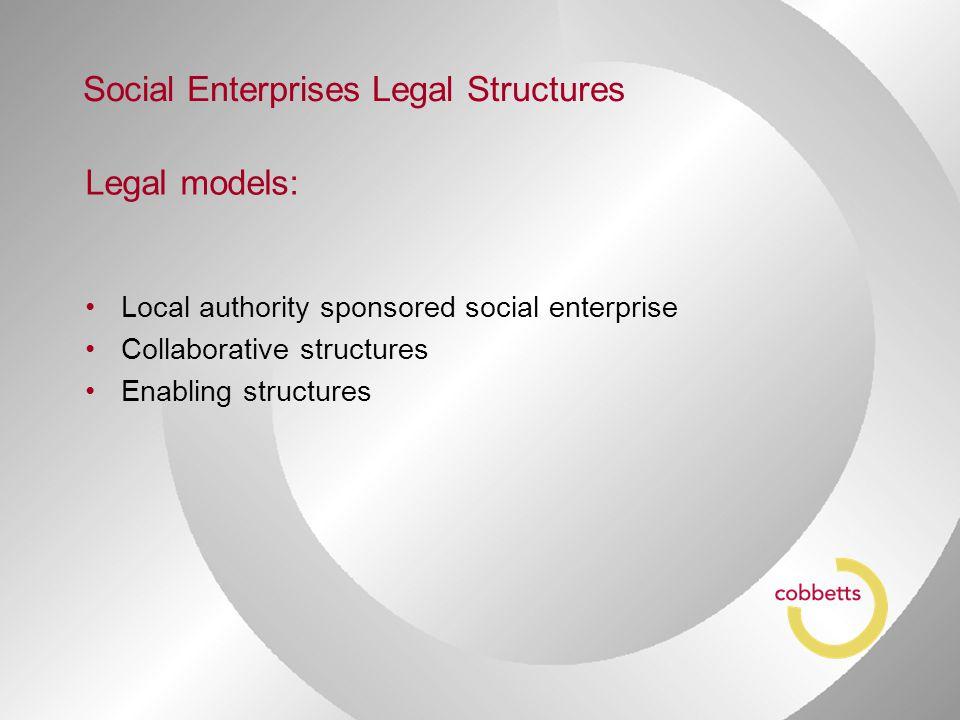Legal models: Local authority sponsored social enterprise Collaborative structures Enabling structures Social Enterprises Legal Structures
