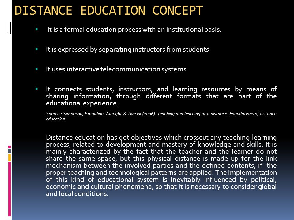 DISTANCE EDUCATION CONCEPT  It is a formal education process with an institutional basis.