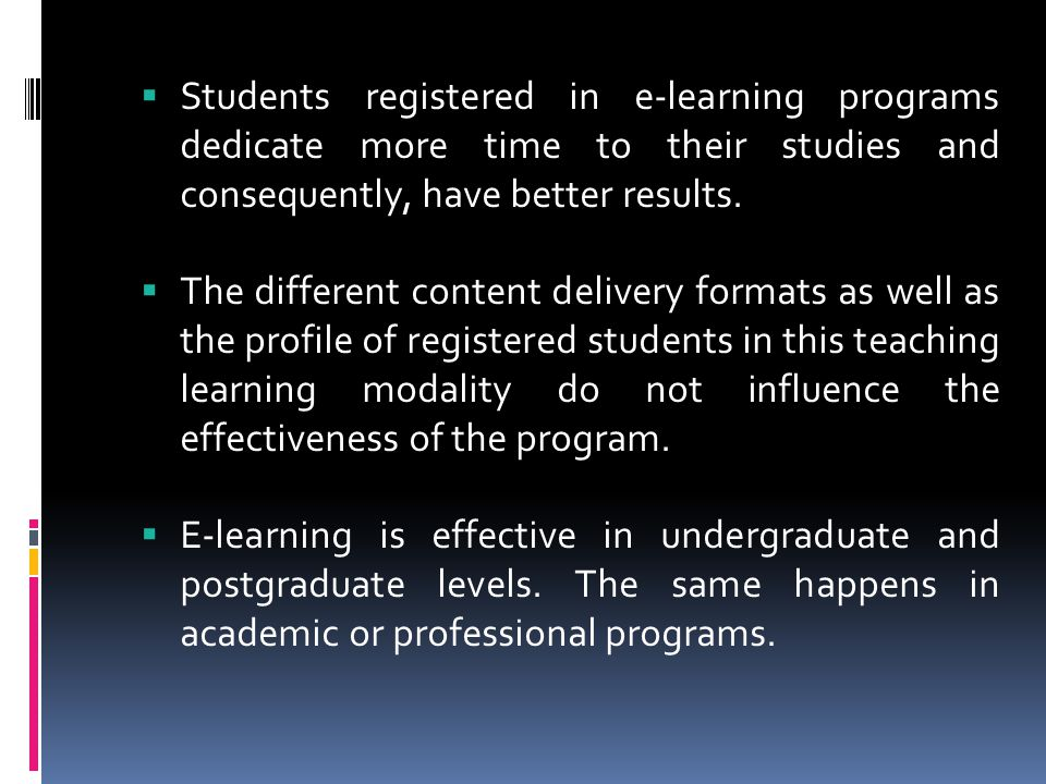  Students registered in e-learning programs dedicate more time to their studies and consequently, have better results.