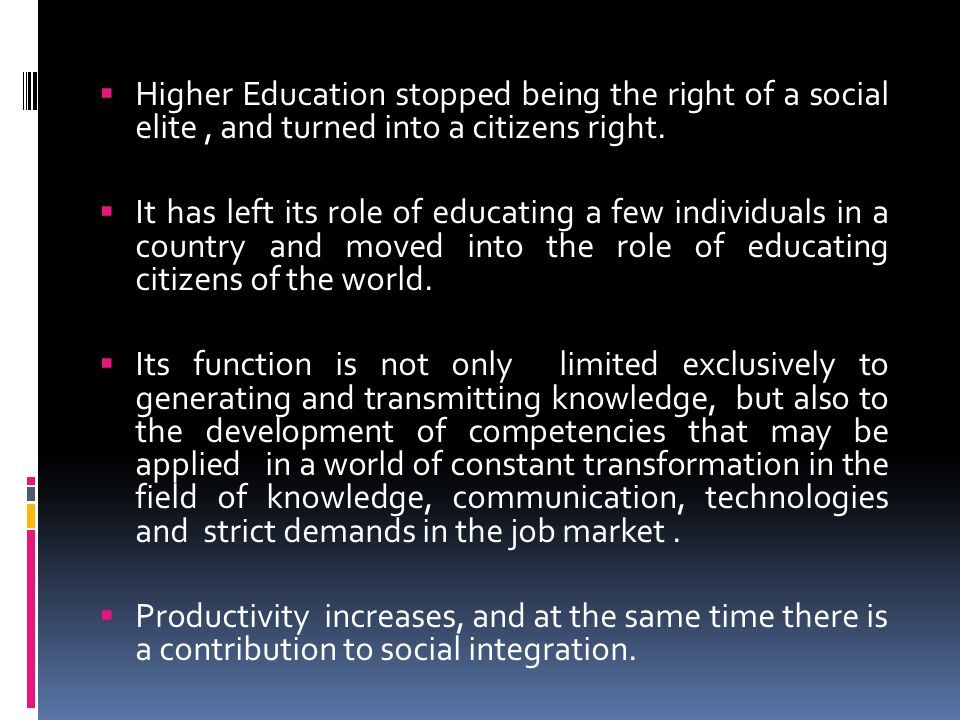  Higher Education stopped being the right of a social elite, and turned into a citizens right.