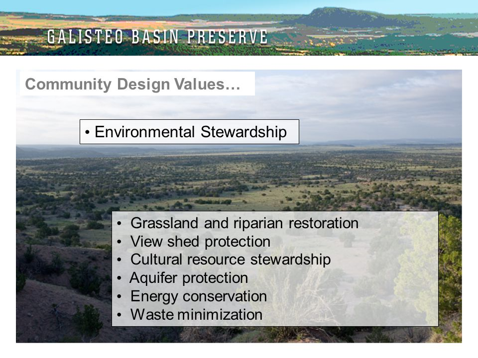 Grassland and riparian restoration View shed protection Cultural resource stewardship Aquifer protection Energy conservation Waste minimization Commun