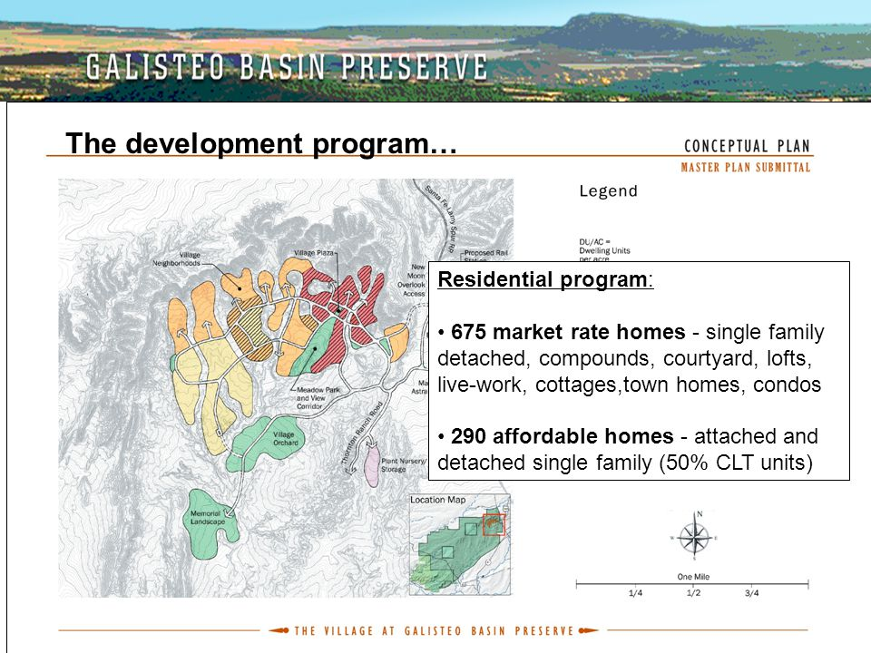 The development program… Residential program: 675 market rate homes - single family detached, compounds, courtyard, lofts, live-work, cottages,town ho