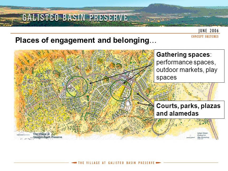 Places of engagement and belonging… Gathering spaces: performance spaces, outdoor markets, play spaces Courts, parks, plazas and alamedas