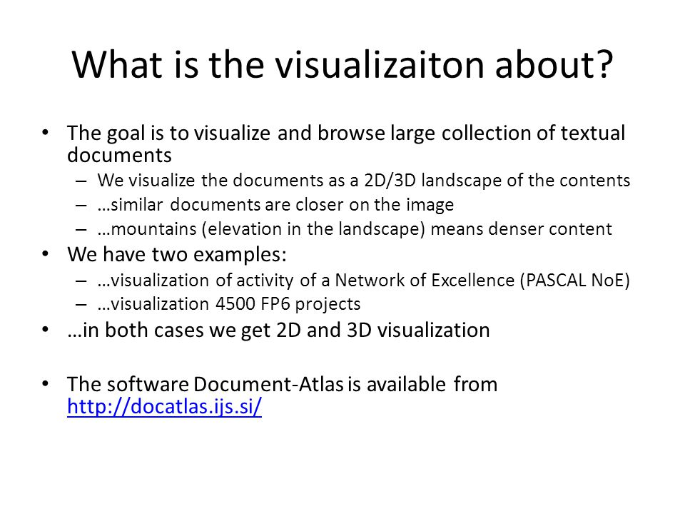 What is the visualizaiton about? The goal is to visualize and browse large collection of textual documents – We visualize the documents as a 2D/3D lan