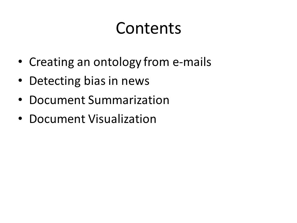 Contents Creating an ontology from e-mails Detecting bias in news Document Summarization Document Visualization