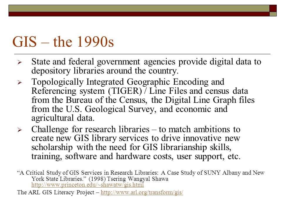 GIS – the 1990s  State and federal government agencies provide digital data to depository libraries around the country.