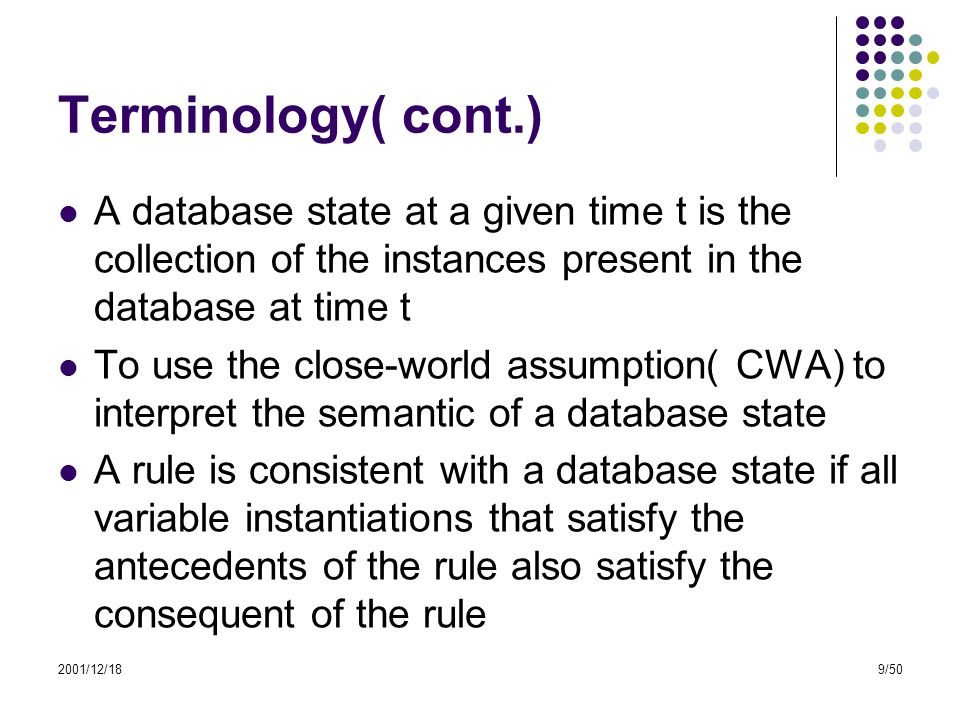 2001/12/189/50 Terminology( cont.) A database state at a given time t is the collection of the instances present in the database at time t To use the