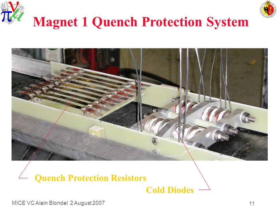 MICE VC Alain Blondel 2 August 2007 11 Magnet 1 Quench Protection System Quench Protection Resistors Cold Diodes