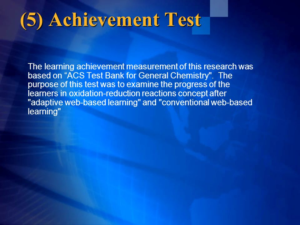 (5) Achievement Test The learning achievement measurement of this research was based on ACS Test Bank for General Chemistry .