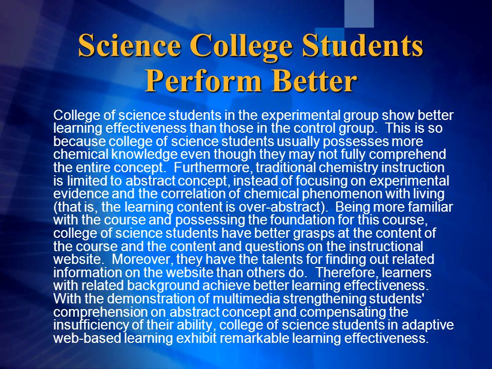 Science College Students Perform Better College of science students in the experimental group show better learning effectiveness than those in the control group.