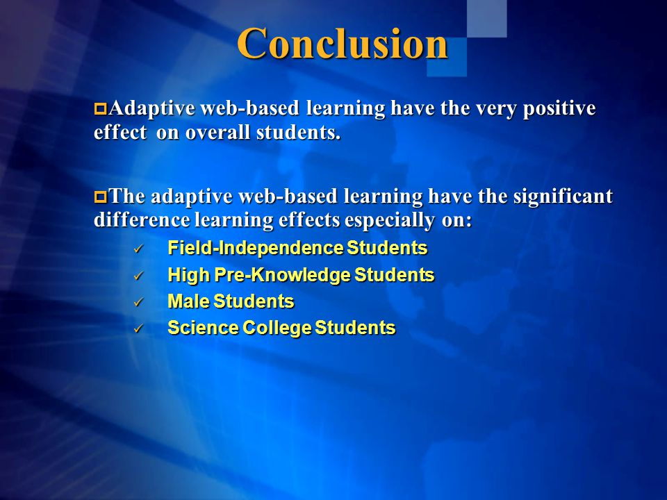 Conclusion  Adaptive web-based learning have the very positive effect on overall students.  The adaptive web-based learning have the significant dif
