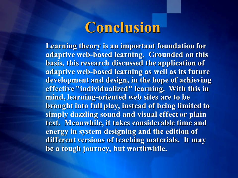 Conclusion Learning theory is an important foundation for adaptive web-based learning.