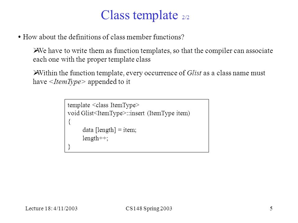 Lecture 18: 4/11/2003CS148 Spring 20035 Class template 2/2 How about the definitions of class member functions.