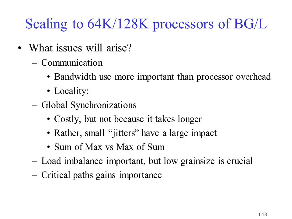 148 Scaling to 64K/128K processors of BG/L What issues will arise.