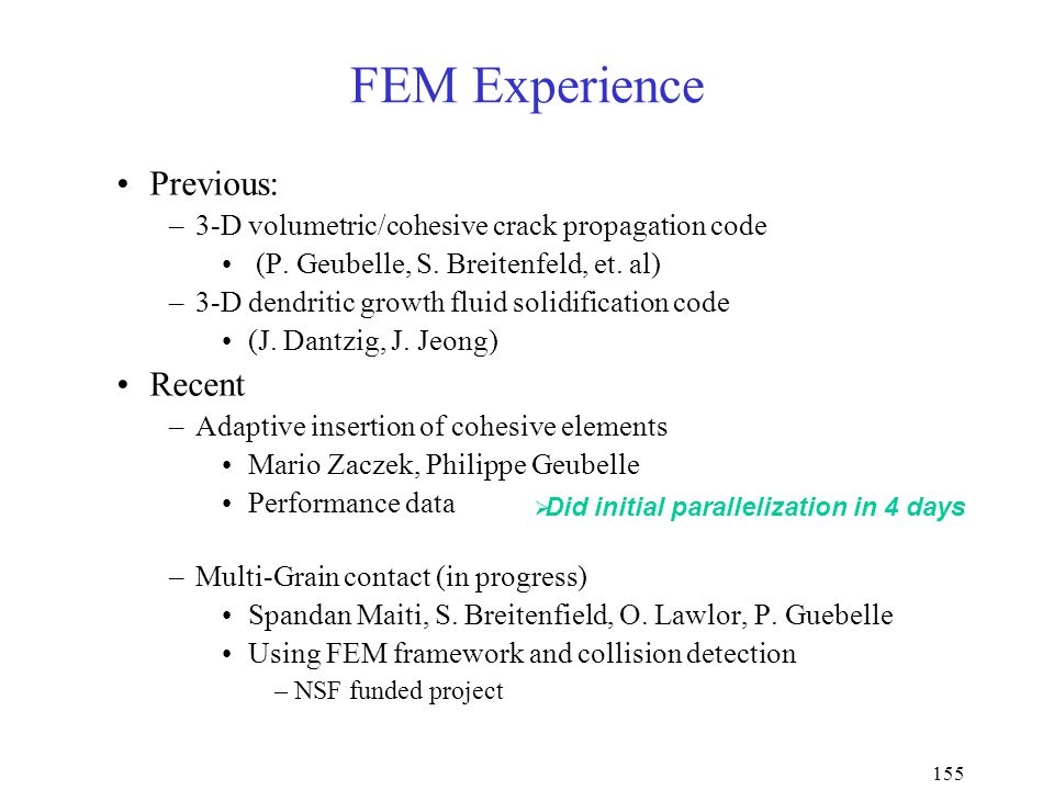 155 FEM Experience Previous: –3-D volumetric/cohesive crack propagation code (P.