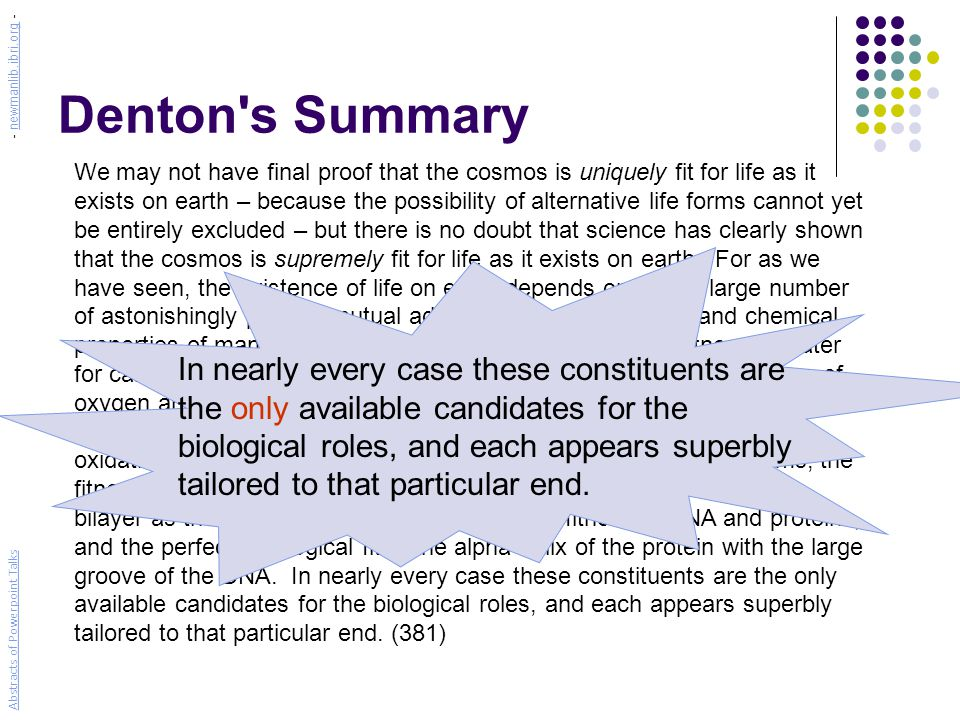 Denton s Summary We may not have final proof that the cosmos is uniquely fit for life as it exists on earth – because the possibility of alternative life forms cannot yet be entirely excluded – but there is no doubt that science has clearly shown that the cosmos is supremely fit for life as it exists on earth.
