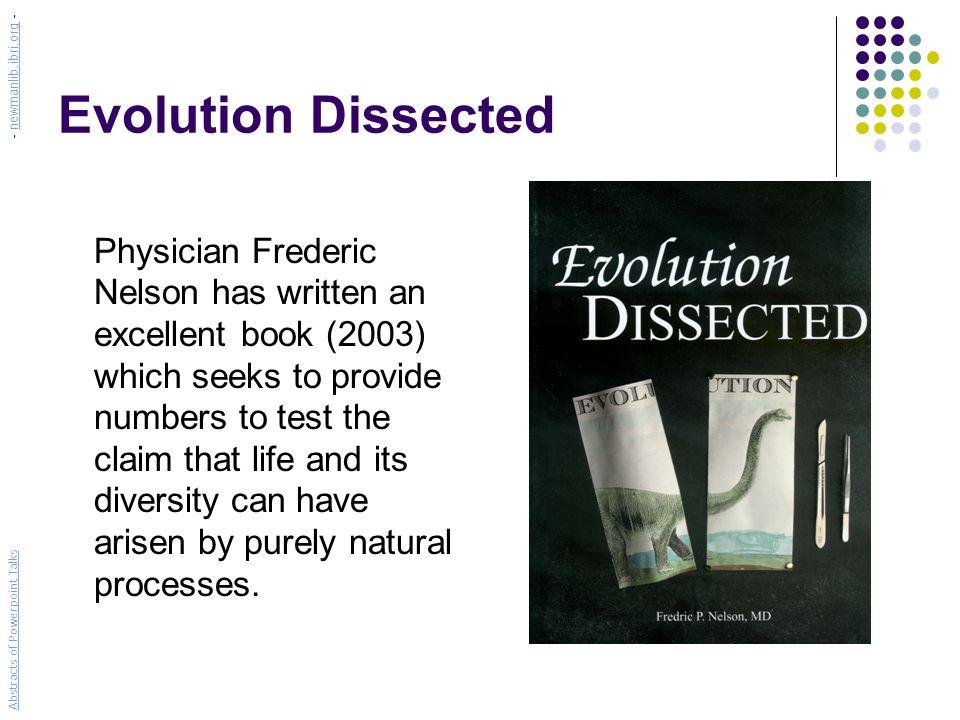 Evolution Dissected Physician Frederic Nelson has written an excellent book (2003) which seeks to provide numbers to test the claim that life and its