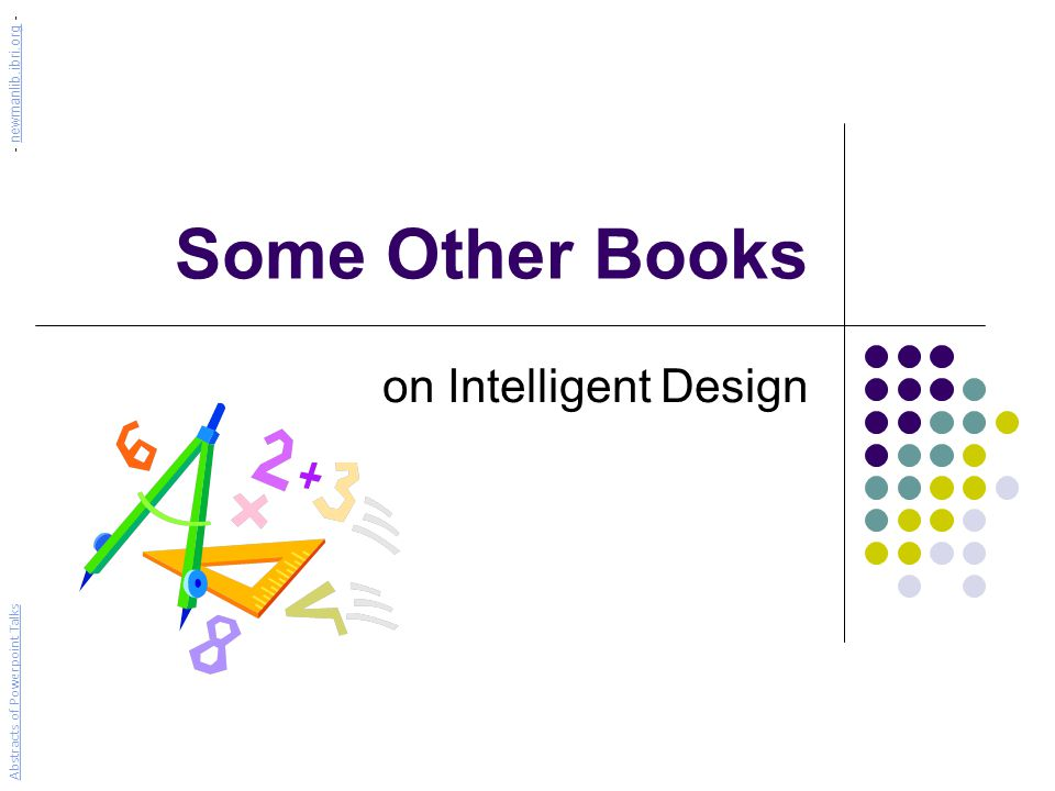 Some Other Books on Intelligent Design Abstracts of Powerpoint Talks - newmanlib.ibri.org -newmanlib.ibri.org
