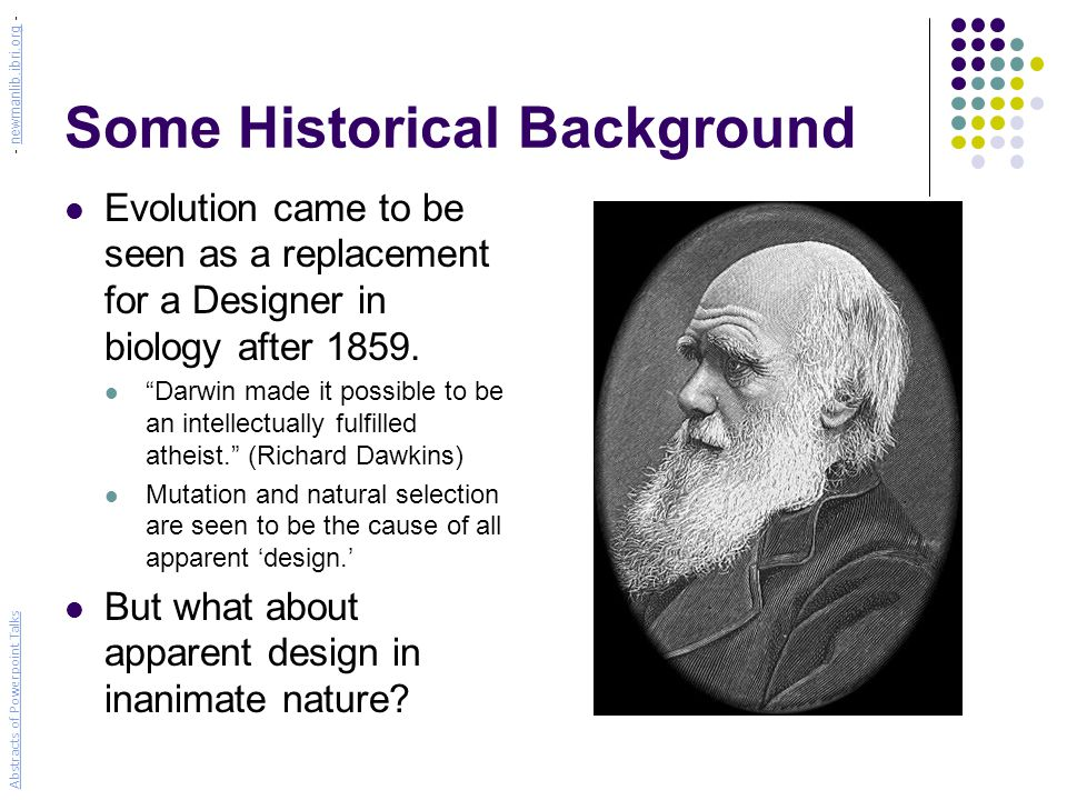 Some Historical Background Evolution came to be seen as a replacement for a Designer in biology after 1859.