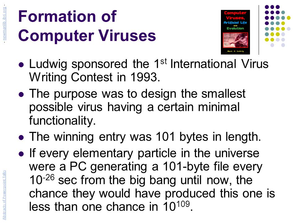 Formation of Computer Viruses Ludwig sponsored the 1 st International Virus Writing Contest in 1993. The purpose was to design the smallest possible v