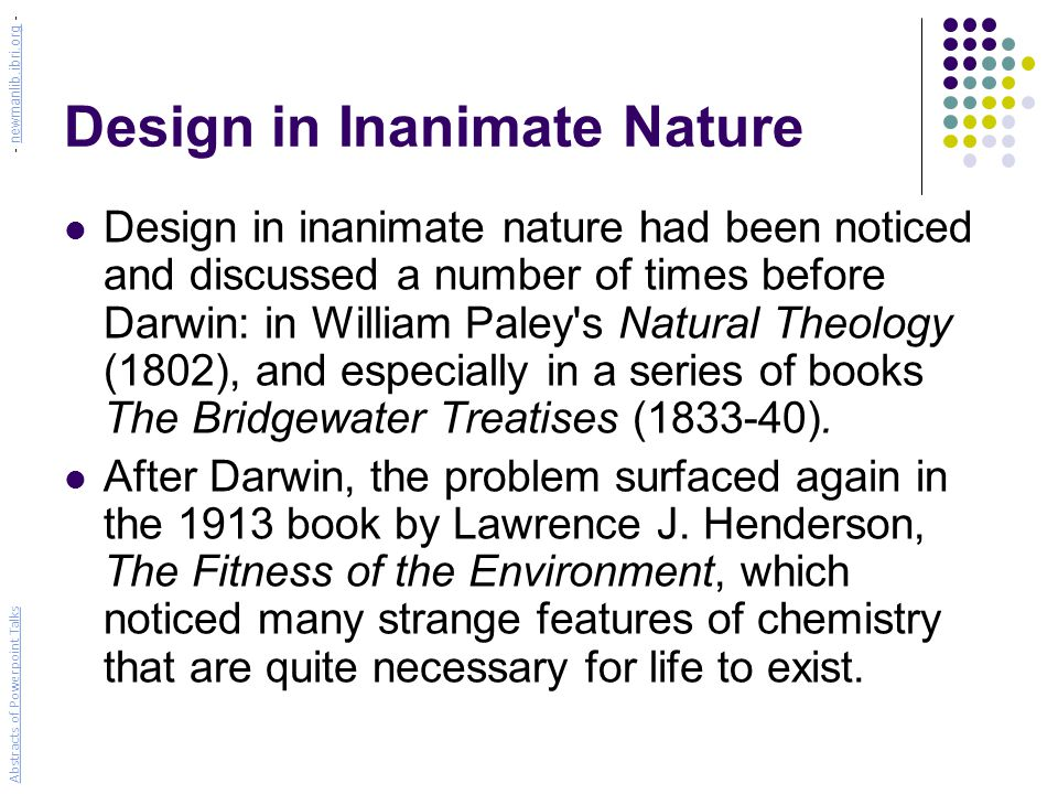Design in Inanimate Nature Fine-tuning in the laws of physics: Paul Davies, Accidental Universe (1982) Barrow & Tipler, The Anthropic Cosmological Principle (1986) Abstracts of Powerpoint Talks - newmanlib.ibri.org -newmanlib.ibri.org