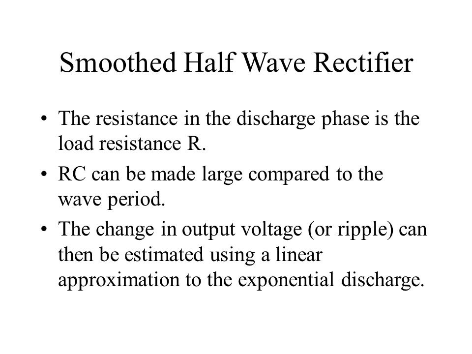 Smoothed Half Wave Rectifier The resistance in the discharge phase is the load resistance R.
