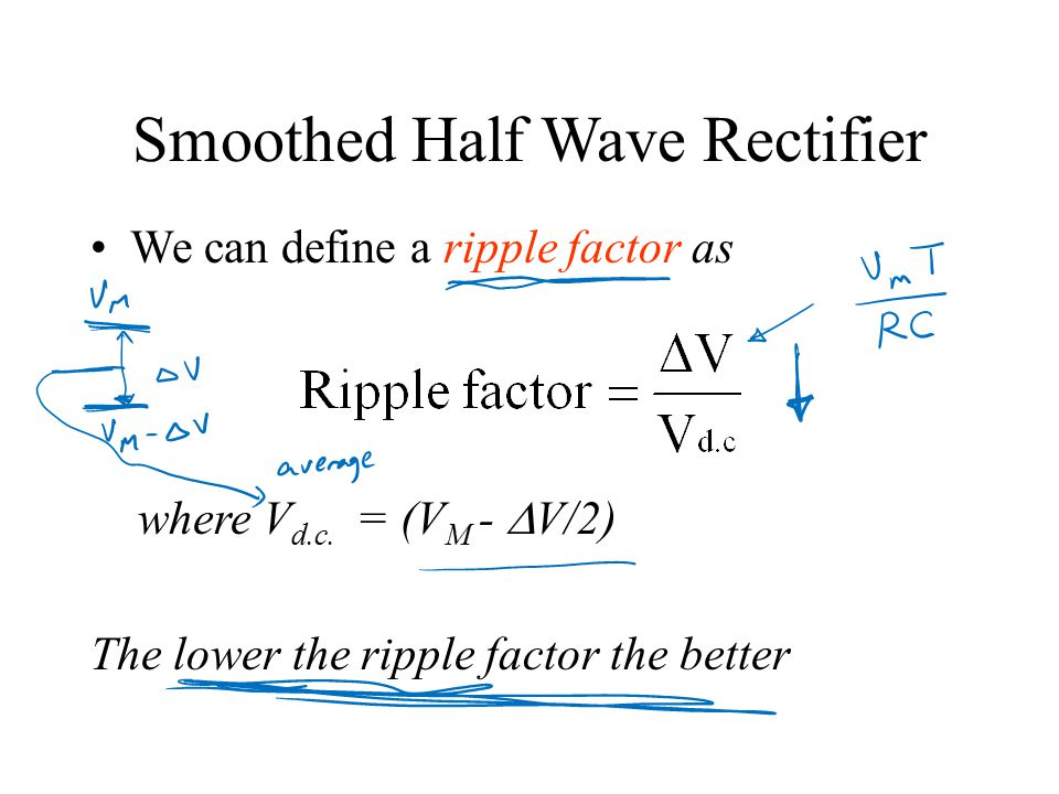 Smoothed Half Wave Rectifier We can define a ripple factor as where V d.c.