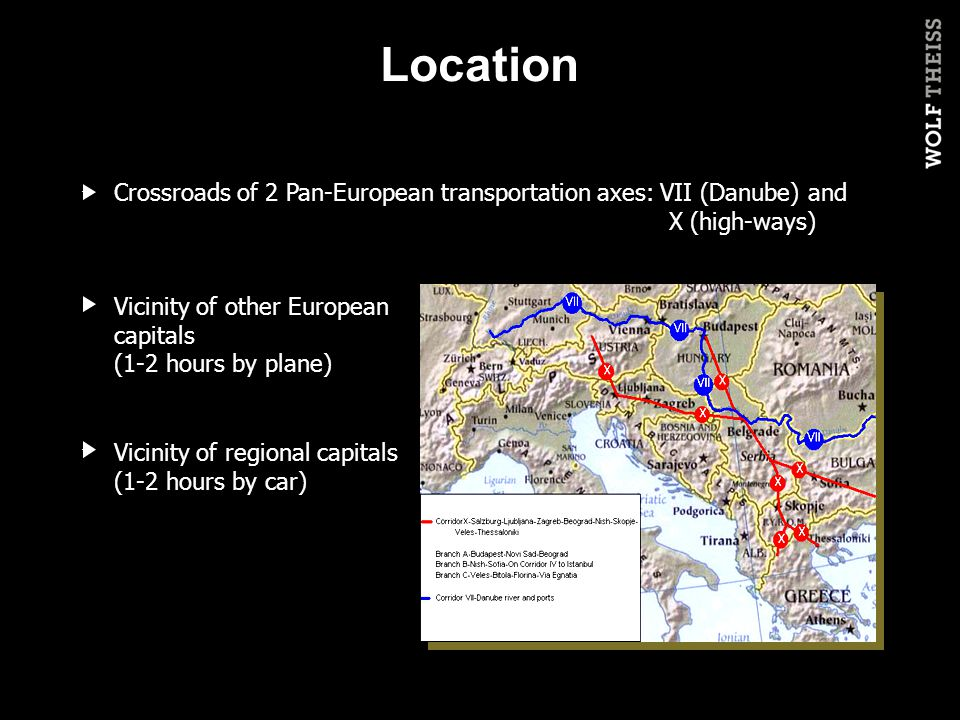 Crossroads of 2 Pan-European transportation axes: VII (Danube) and X (high-ways) Vicinity of other European capitals (1-2 hours by plane) Vicinity of regional capitals (1-2 hours by car) Location v v