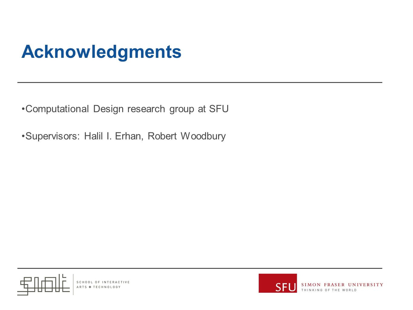 Acknowledgments Computational Design research group at SFU Supervisors: Halil I.
