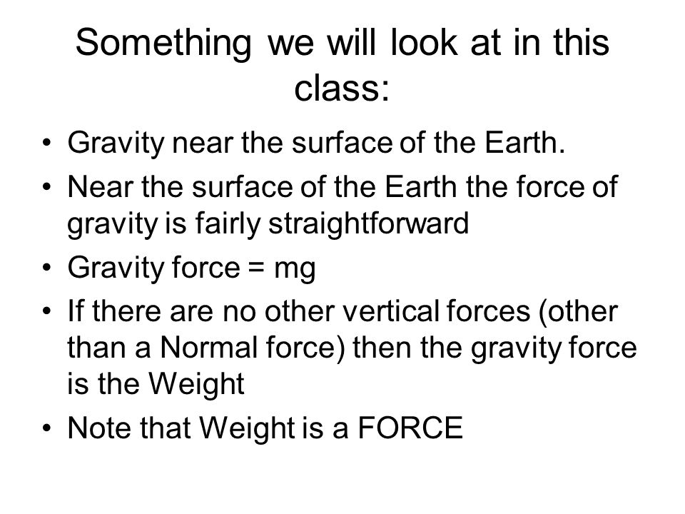 Something we will look at in this class: Gravity near the surface of the Earth.