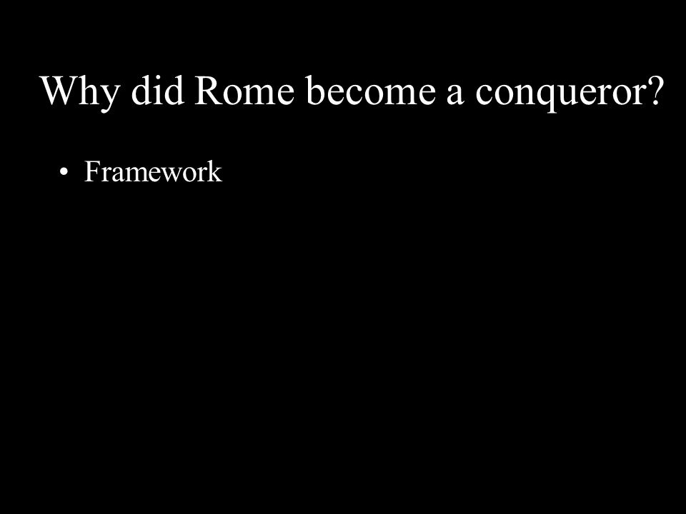 Why did Rome become a conqueror? Framework
