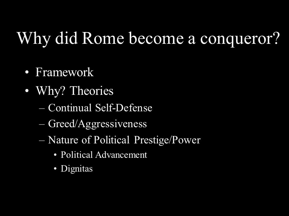 Why did Rome become a conqueror.Framework Why.