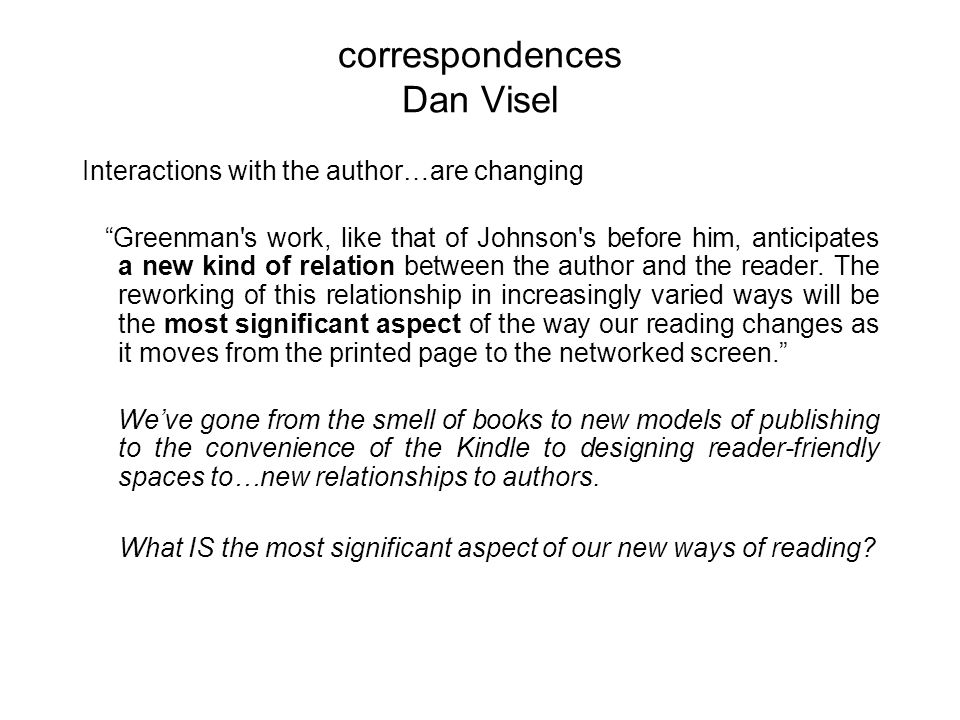 correspondences Dan Visel Interactions with the author…are changing Greenman s work, like that of Johnson s before him, anticipates a new kind of relation between the author and the reader.