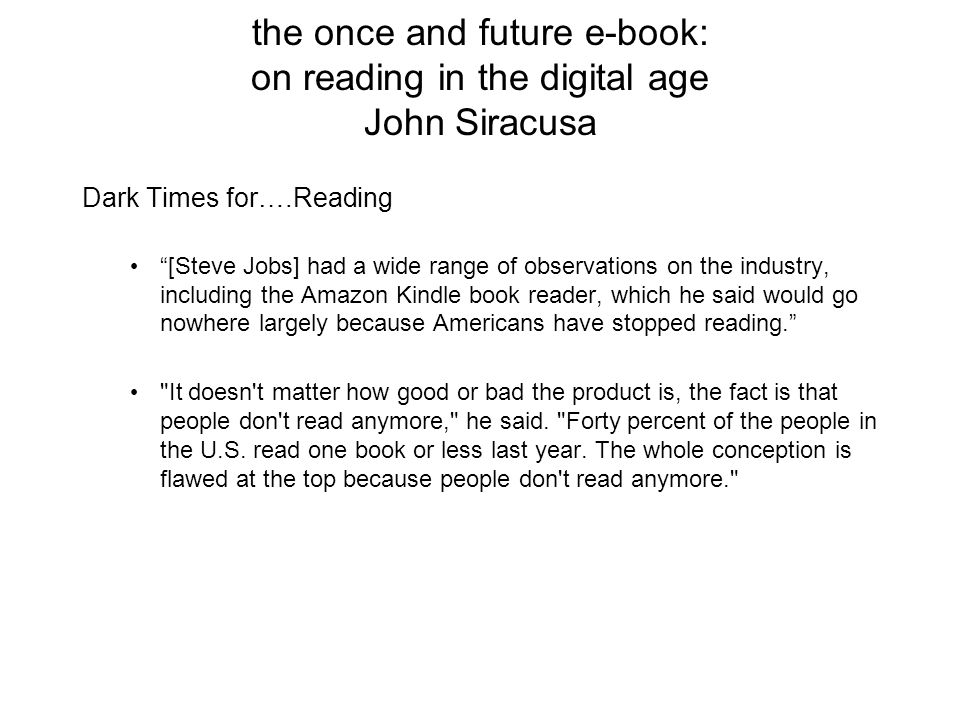 the once and future e-book: on reading in the digital age John Siracusa Modern Times The current e-book market is like a re-imagining of the old e- book market.