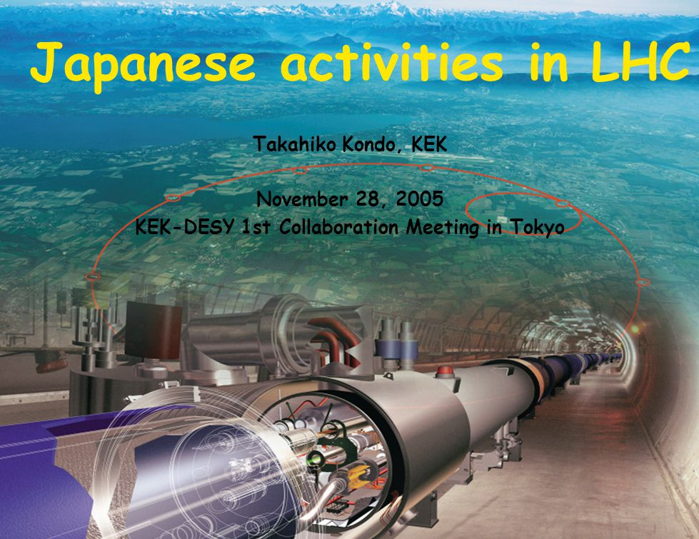 1 Japanese activities in LHC Takahiko Kondo, KEK November 28, 2005 KEK-DESY 1st Collaboration Meeting in Tokyo