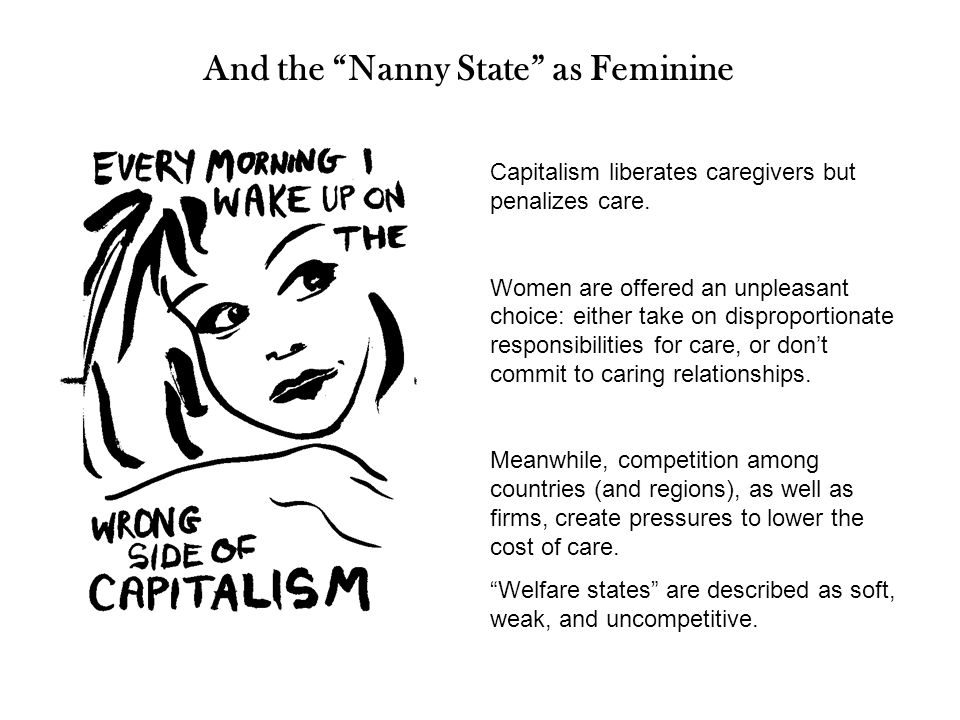 And the Nanny State as Feminine Capitalism liberates caregivers but penalizes care.