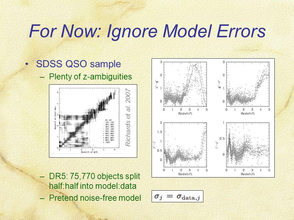 For Now: Ignore Model Errors SDSS QSO sample –Plenty of z-ambiguities –DR5: 75,770 objects split half:half into model:data –Pretend noise-free model R