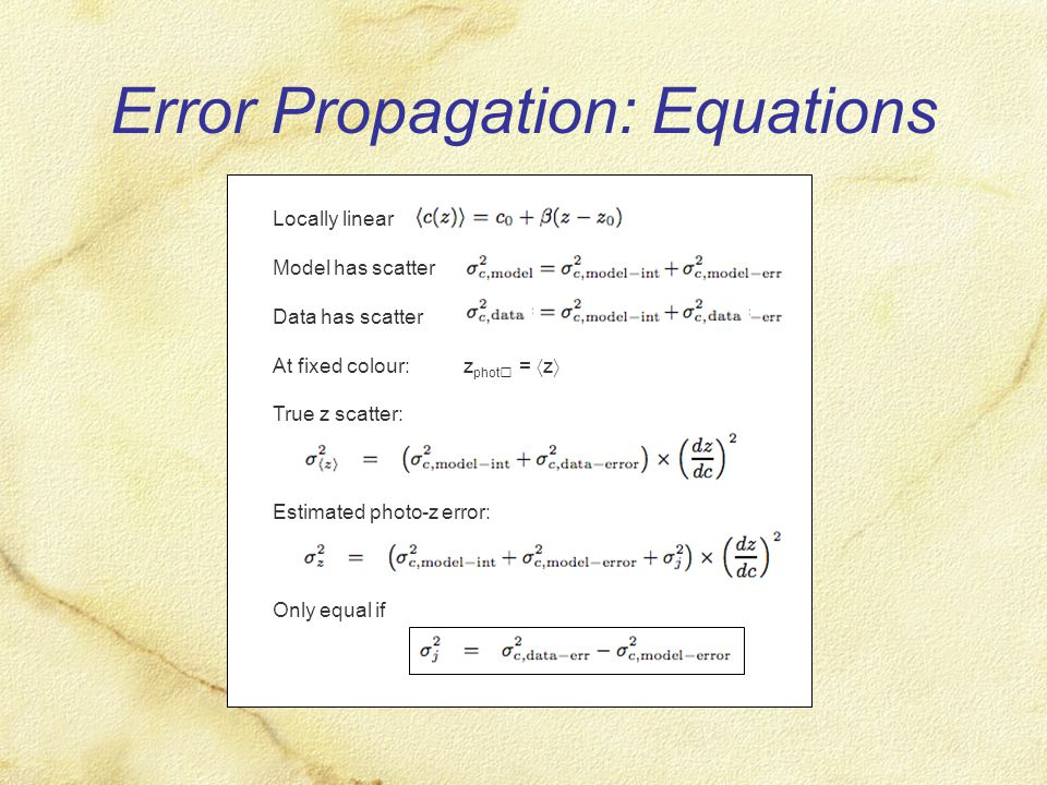 Error Propagation: Equations Locally linear Model has scatter Data has scatter At fixed colour: z phot =  z  True z scatter: Estimated photo-z error