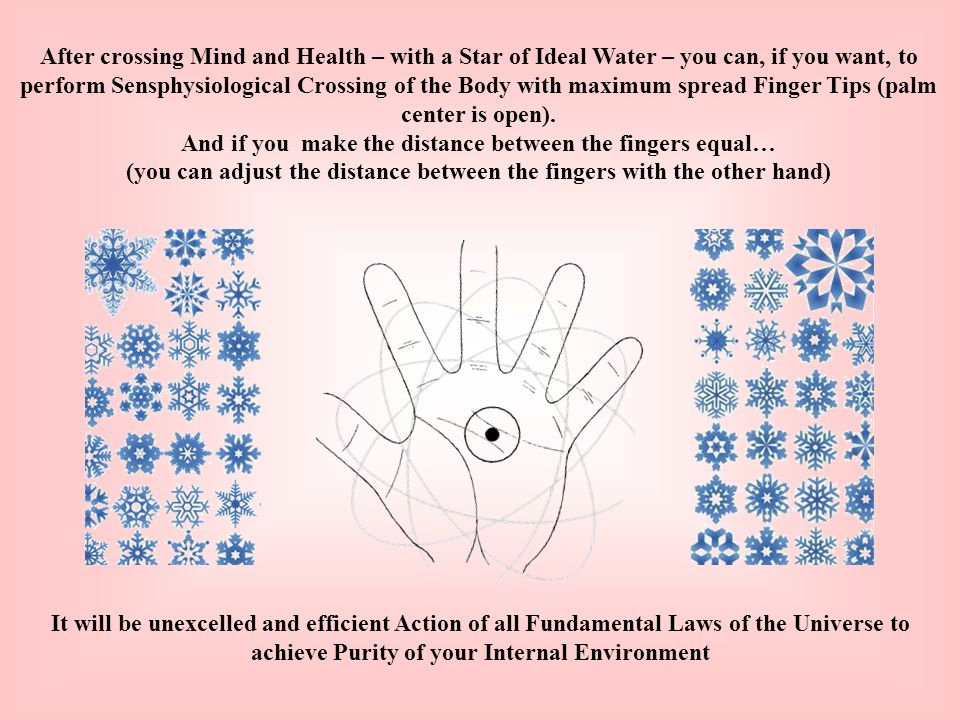 After crossing Mind and Health – with a Star of Ideal Water – you can, if you want, to perform Sensphysiological Crossing of the Body with maximum spr