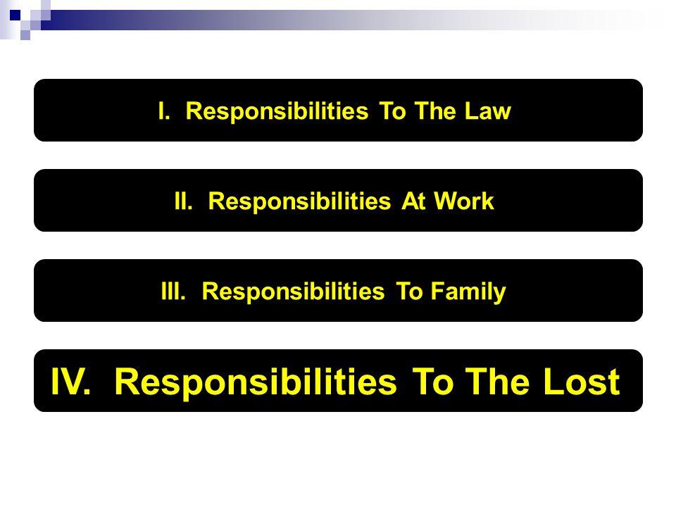 I. Responsibilities To The Law II. Responsibilities At Work III.