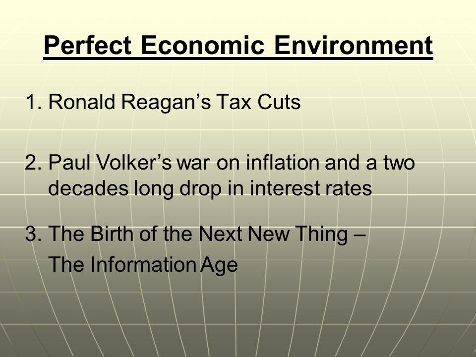 Perfect Economic Environment 1. Ronald Reagan's Tax Cuts 2.