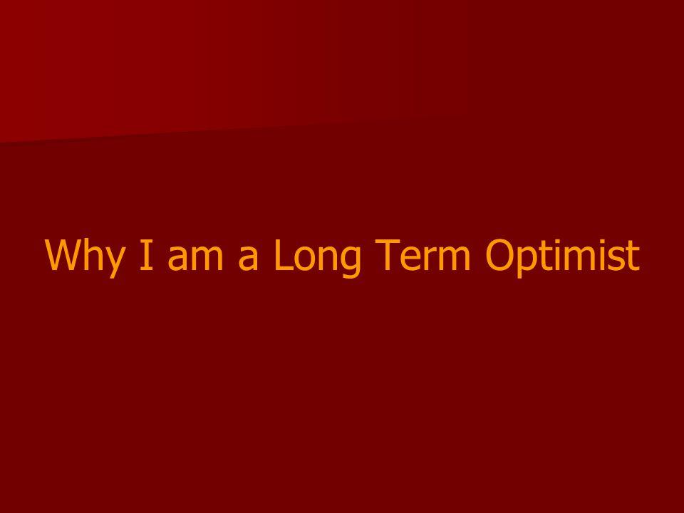Why I am a Long Term Optimist