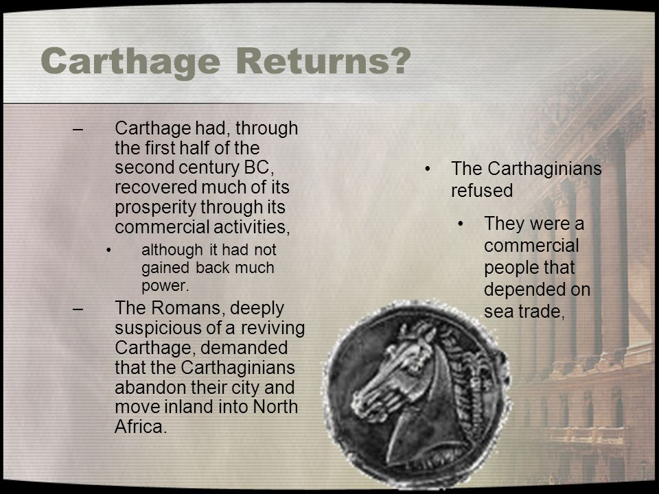 Carthage Returns? –Carthage had, through the first half of the second century BC, recovered much of its prosperity through its commercial activities,