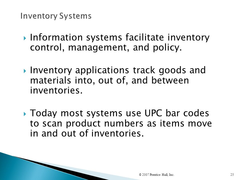  Information systems facilitate inventory control, management, and policy.  Inventory applications track goods and materials into, out of, and betwe