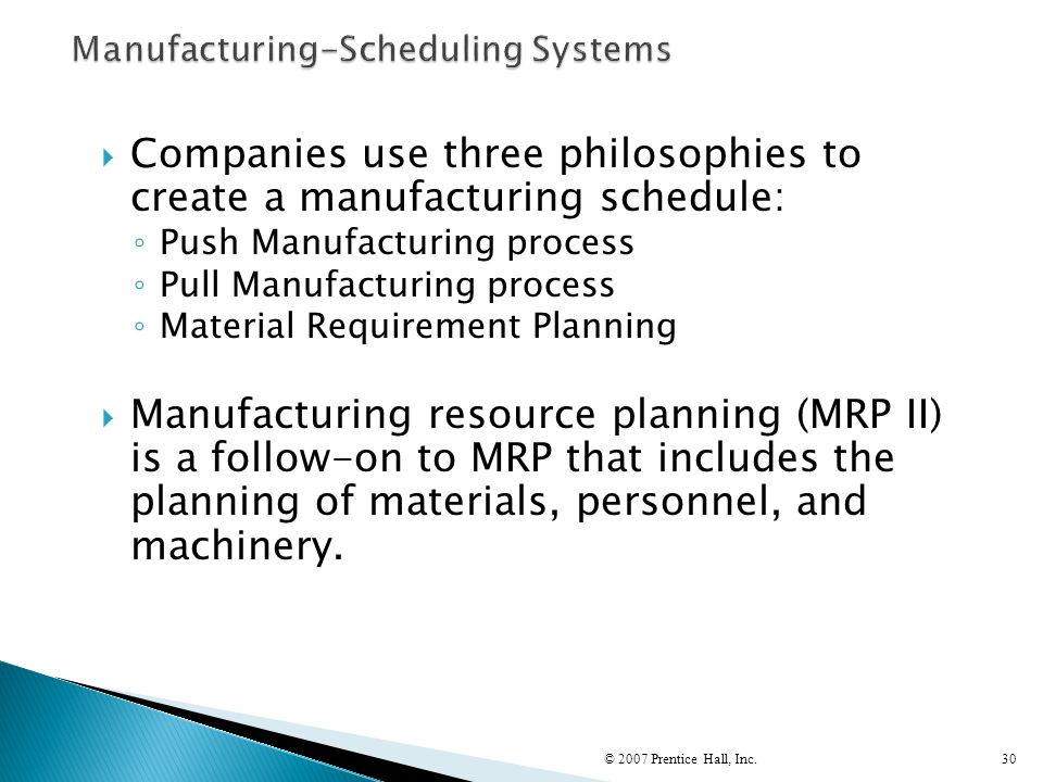  Companies use three philosophies to create a manufacturing schedule: ◦ Push Manufacturing process ◦ Pull Manufacturing process ◦ Material Requiremen