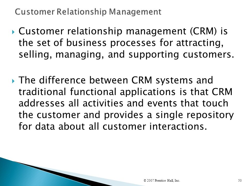  Customer relationship management (CRM) is the set of business processes for attracting, selling, managing, and supporting customers.  The differenc