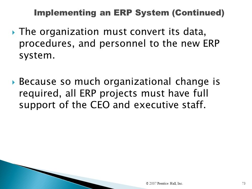  The organization must convert its data, procedures, and personnel to the new ERP system.  Because so much organizational change is required, all ER