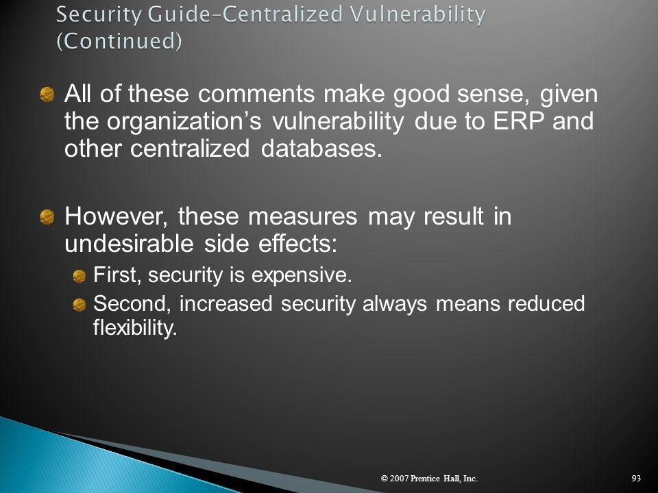 © 2007 Prentice Hall, Inc.93 All of these comments make good sense, given the organization's vulnerability due to ERP and other centralized databases.