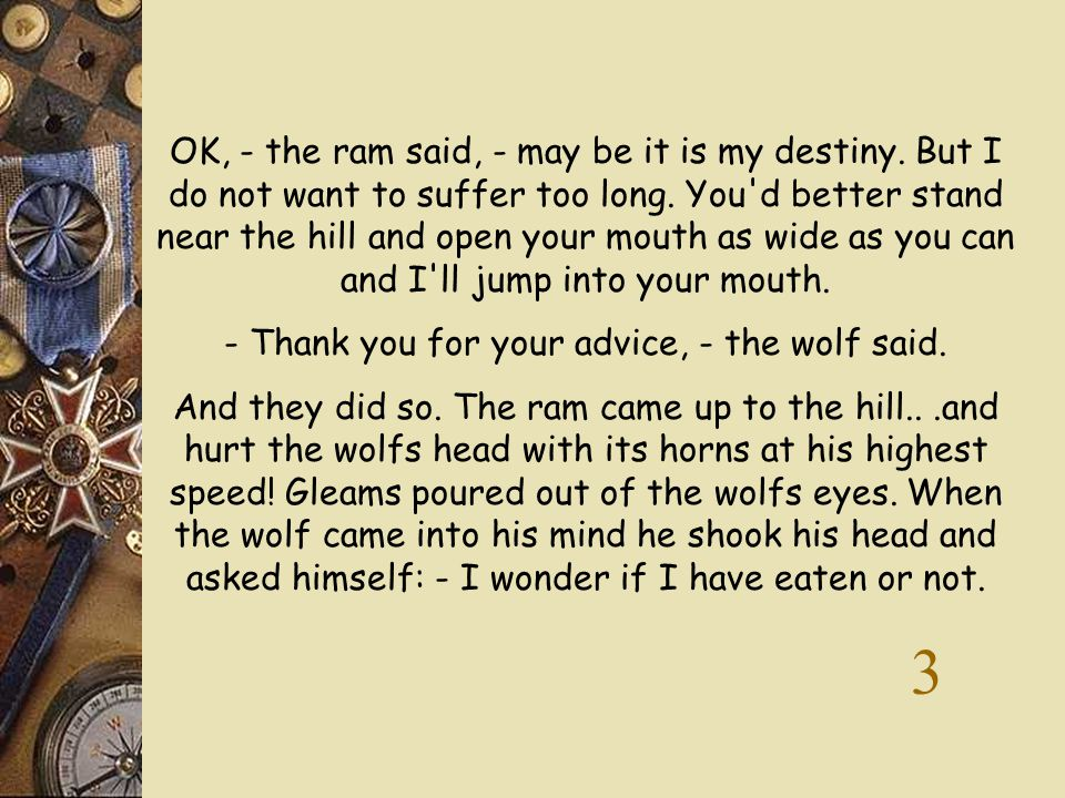 He said that the wolf had to plough up soil, to sow rye and then wait all winter... - Oh, - the wolf signed, - how long I must wait! But then will I h