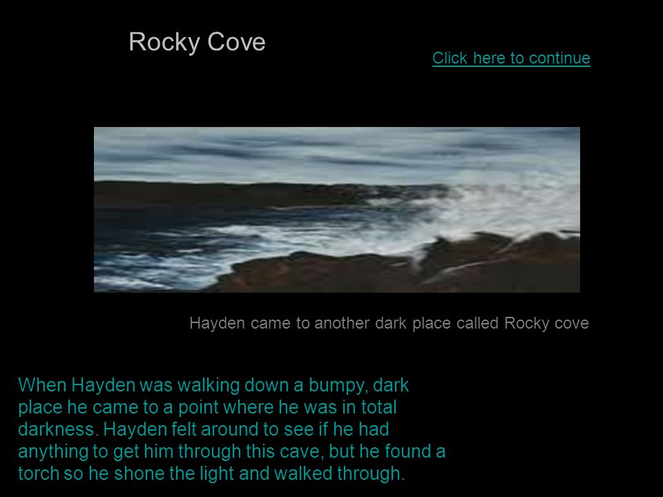 Rocky Cove Hayden came to another dark place called Rocky cove.